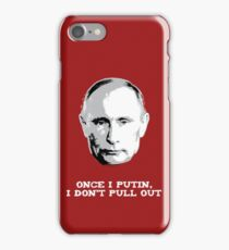 Once I Putin, I Don't Pull Out - Vladimir Putin Shirt 1B iPhone Case/Skin