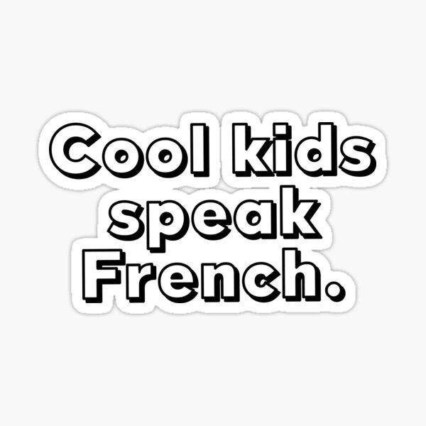 Cool kids speak French. Sticker