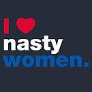 I Heart Nasty Women by fishbiscuit