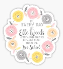 Live every day like elle woods print Sticker