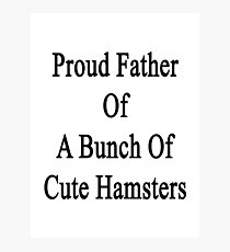 Proud Father Of A Bunch Of Cute Hamsters Photographic Print