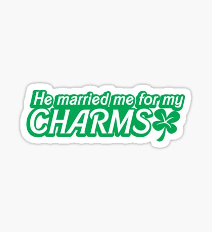 He married me for my charms Irish shamrocks Sticker