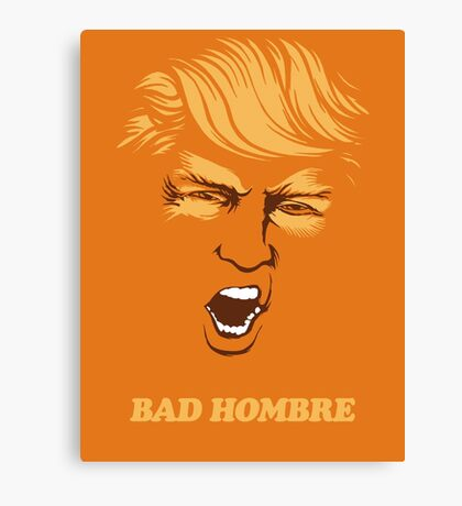 Bad Hombre Trump Canvas Print