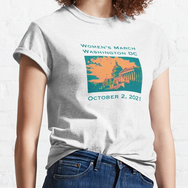 Washington DC, Women's March, October 2, 2021, Texas abortion law, women's reproductive rights: 100% of profits will be donated to pro-choice organizations Classic T-Shirt