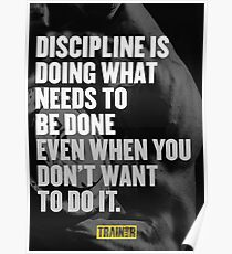 Discipline is doing what needs to be done even when you don't want to do it. Poster