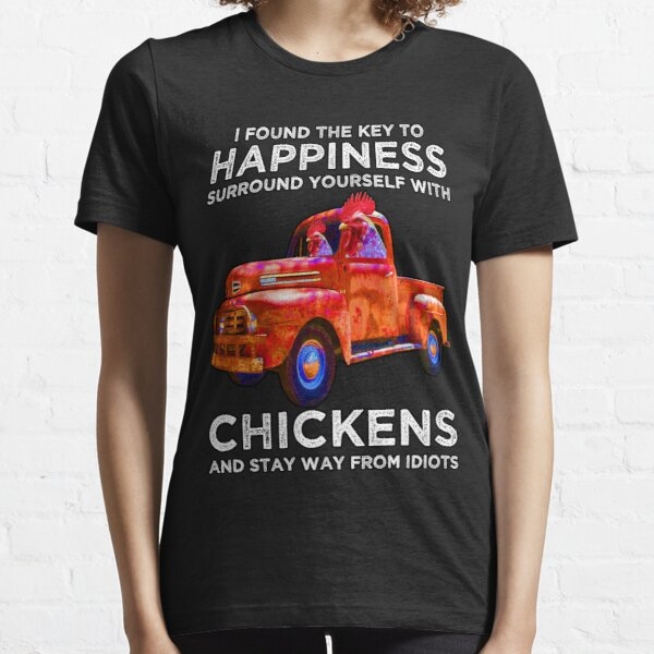I Found The Key To Happiness Surround Yourself With Chickens And Stay Way From Idiots - funny chicken farming lovers - I Found The Key To Happiness With Chicken Essential T-Shirt