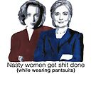 Nasty women get shit done - pantsuits by anniemgo