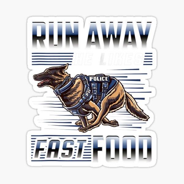 Run Away He Likes Fast Food Funny Police K9 Service Dog Zip Hoodie Sticker