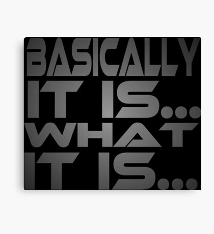 Basically... It Is... What It Is... Canvas Print