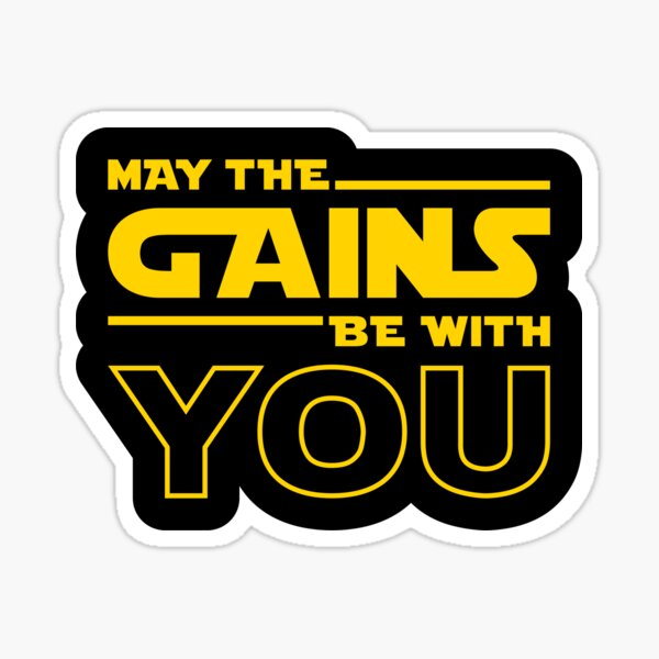 May The Gains Be With You Sticker