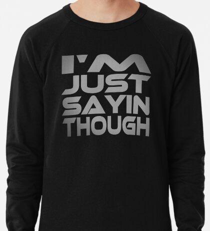 I'm Just Sayin Though Lightweight Sweatshirt