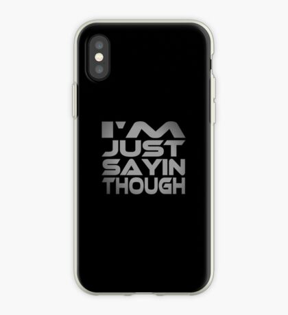 I'm Just Sayin Though iPhone Case