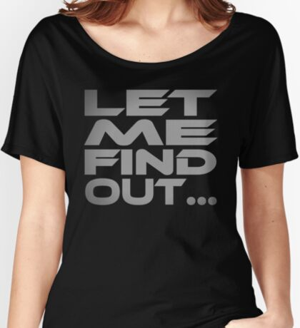 Let Me Find Out... Women's Relaxed Fit T-Shirt