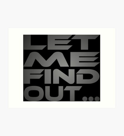 Let Me Find Out... Art Print