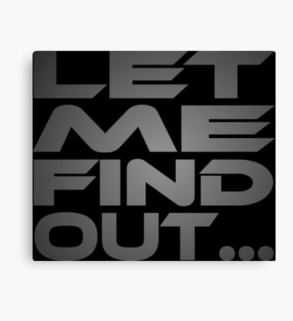 Let Me Find Out... Canvas Print