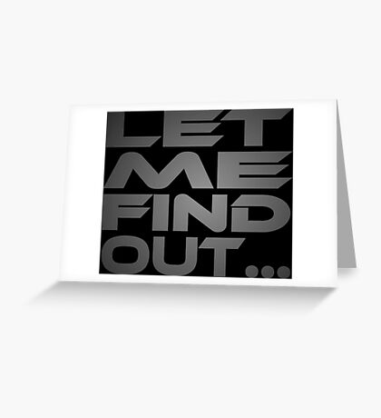 Let Me Find Out... Greeting Card