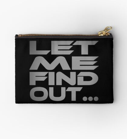 Let Me Find Out... Studio Pouch