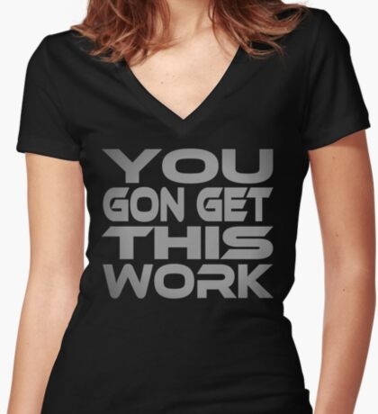 You Gon Get This Work Women's Fitted V-Neck T-Shirt