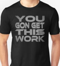 You Gon Get This Work Unisex T-Shirt