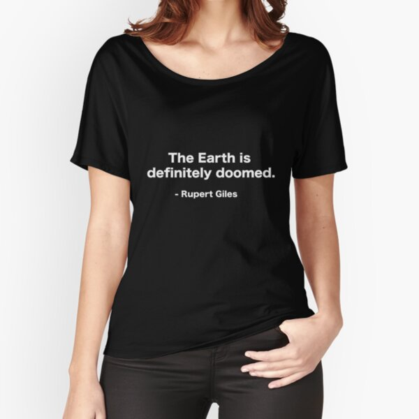 The Earth is definitely doomed - Rupert Giles Relaxed Fit T-Shirt