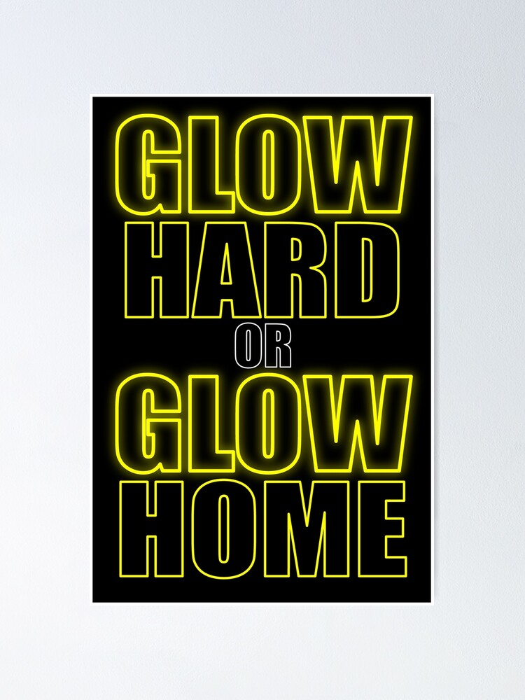Alternate view of Glow Hard or Glow Home Yellow Poster