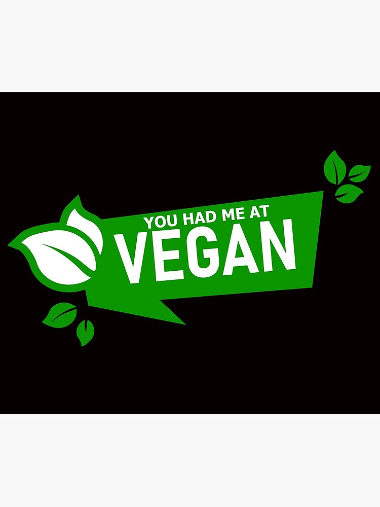 YOU HAD ME AT VEGAN by kgerstorff