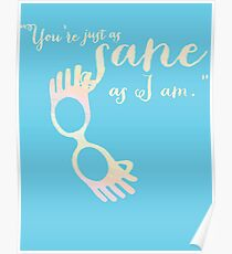 You're just as sane as I am. Poster
