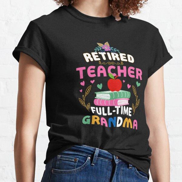Retired Teacher Full-Time Grandma Classic T-Shirt