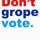 don't grope vote by Thelittlelord
