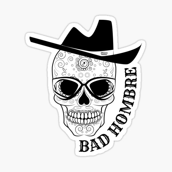 Bad Hombre Skull - Just in time for Halloween and Dia de Muertos Sticker