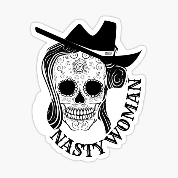 Nasty Woman Skull - Just in time for Halloween and Dia de Muertos Sticker