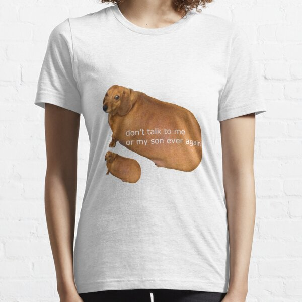 Dont talk to me or my son ever again  geek Essential T-Shirt
