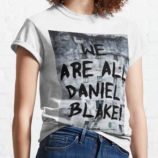 We are all Daniel Blake Classic T-Shirt