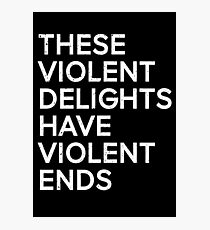 these violent delights have violent ends Photographic Print