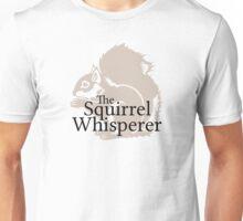 The Squirrel Whisperer  Unisex T-Shirt