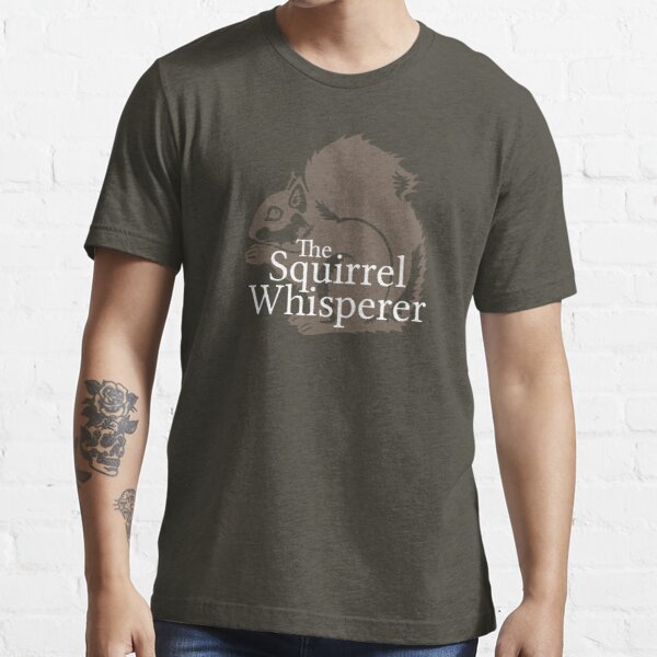 The Squirrel Whisperer  Essential T-Shirt