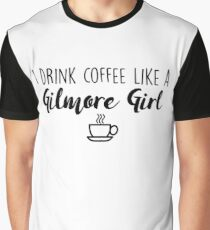 Gilmore Girls - I drink coffee like a Gilmore Girl Graphic T-Shirt