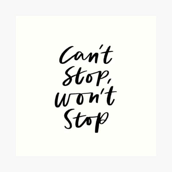 Can't Stop, Won't Stop Art Print