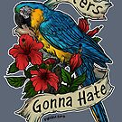 Haters Gonna Hate (blue & gold macaw) by kiriska