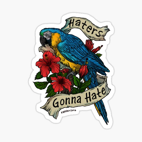 Haters Gonna Hate (blue & gold macaw) Sticker