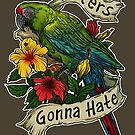 Haters Gonna Hate (military macaw) by kiriska