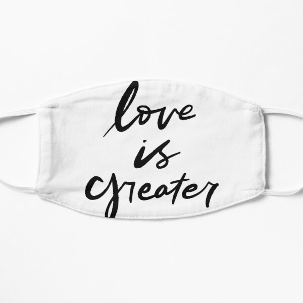 Love is Greater Flat Mask