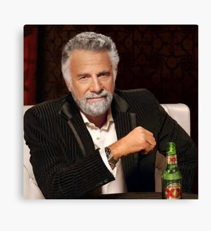 most interesting man in the world canvas prints redbubble
