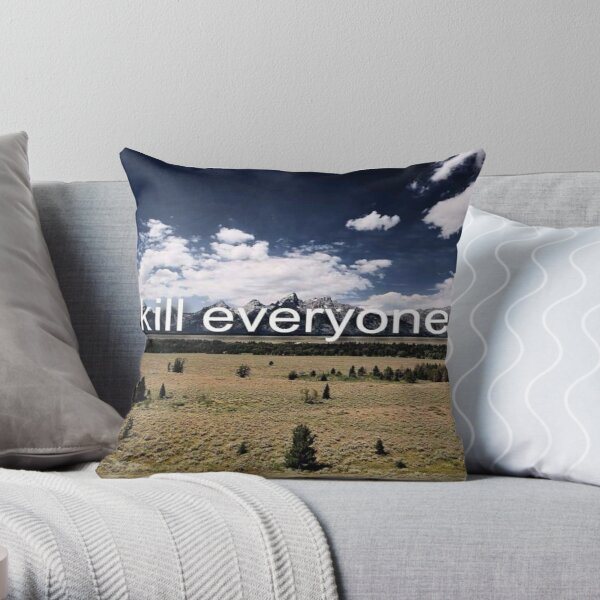 Kill Everyone Throw Pillow