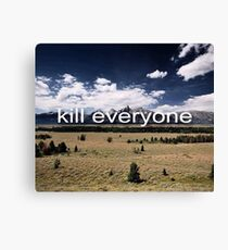 Kill Everyone Canvas Print