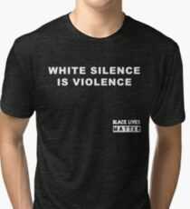 White Silence is Violence Tri-blend T-Shirt