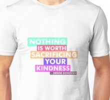 """Nothing is worth sacrificing your kindness."" Unisex T-Shirt"