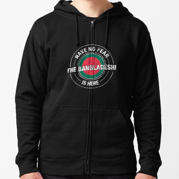 Have No Fear The Bangladeshi Is Here Zipped Hoodie