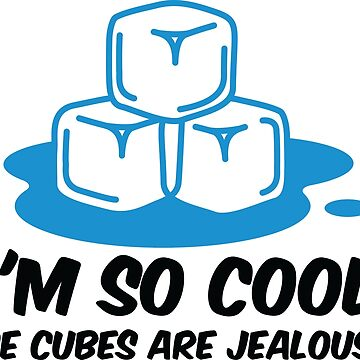 I m so cool, even ice cubes are jealous! by artpolitic