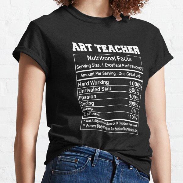 Funny Art Teacher Nutritional Facts Gift Classic T-Shirt